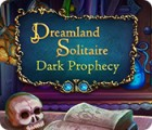 Mäng Dreamland Solitaire: Dark Prophecy