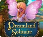 Mäng Dreamland Solitaire