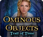 Mäng Ominous Objects: Trail of Time